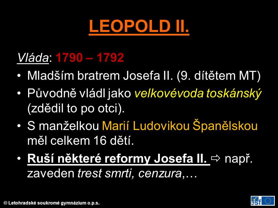 LEOPOLD II. Vláda: 1790 – 1792 Mladším bratrem Josefa II. (9. dítětem MT) Původně vládl jako velkovévoda toskánský (zdědil to po otci). S manželkou Ma