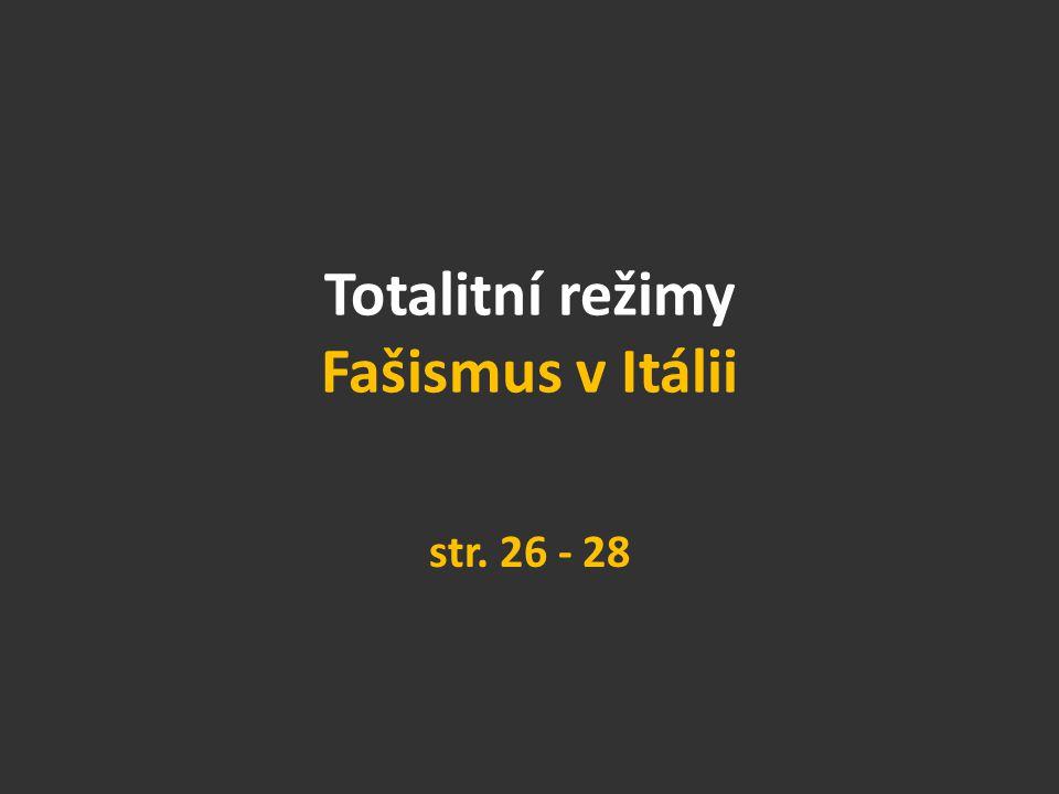 Totalitní režimy Fašismus v Itálii str. 26 - 28