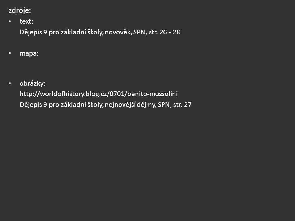 zdroje: text: Dějepis 9 pro základní školy, novověk, SPN, str. 26 - 28 mapa: obrázky: http://worldofhistory.blog.cz/0701/benito-mussolini Dějepis 9 pr