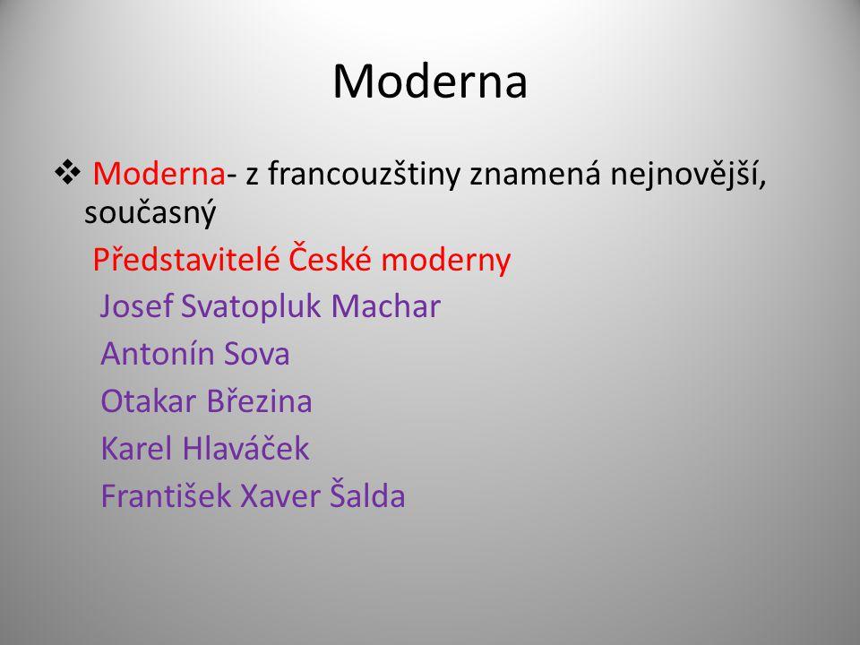 Moderna  Moderna- z francouzštiny znamená nejnovější, současný Představitelé České moderny Josef Svatopluk Machar Antonín Sova Otakar Březina Karel Hlaváček František Xaver Šalda