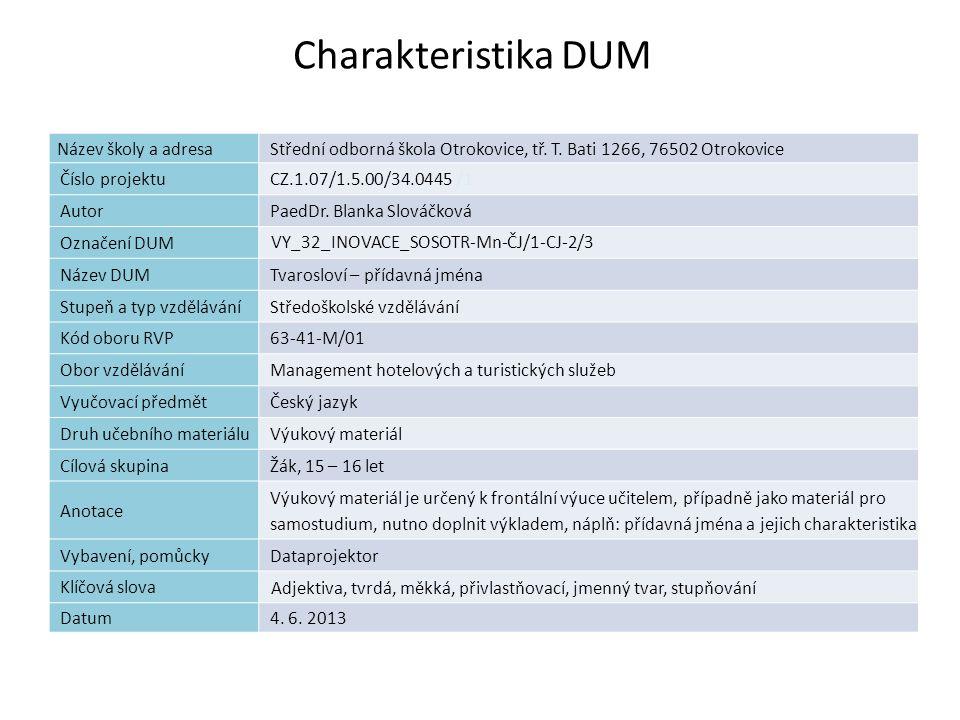 Charakteristika DUM Název školy a adresaStřední odborná škola Otrokovice, tř. T. Bati 1266, 76502 Otrokovice Číslo projektuCZ.1.07/1.5.00/34.0445 /1 A