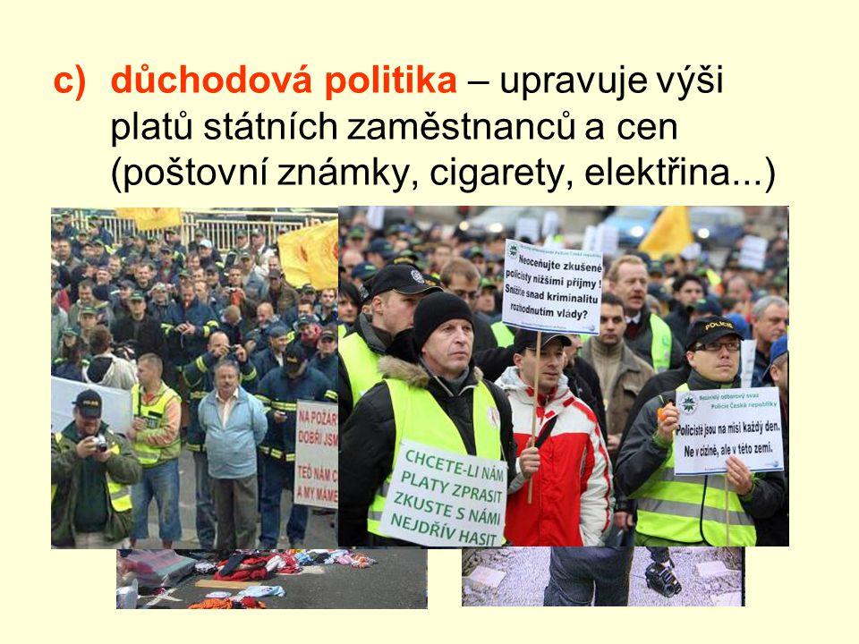 c)důchodová politika – upravuje výši platů státních zaměstnanců a cen (poštovní známky, cigarety, elektřina...) d)zahraniční politika – určuje výši ce