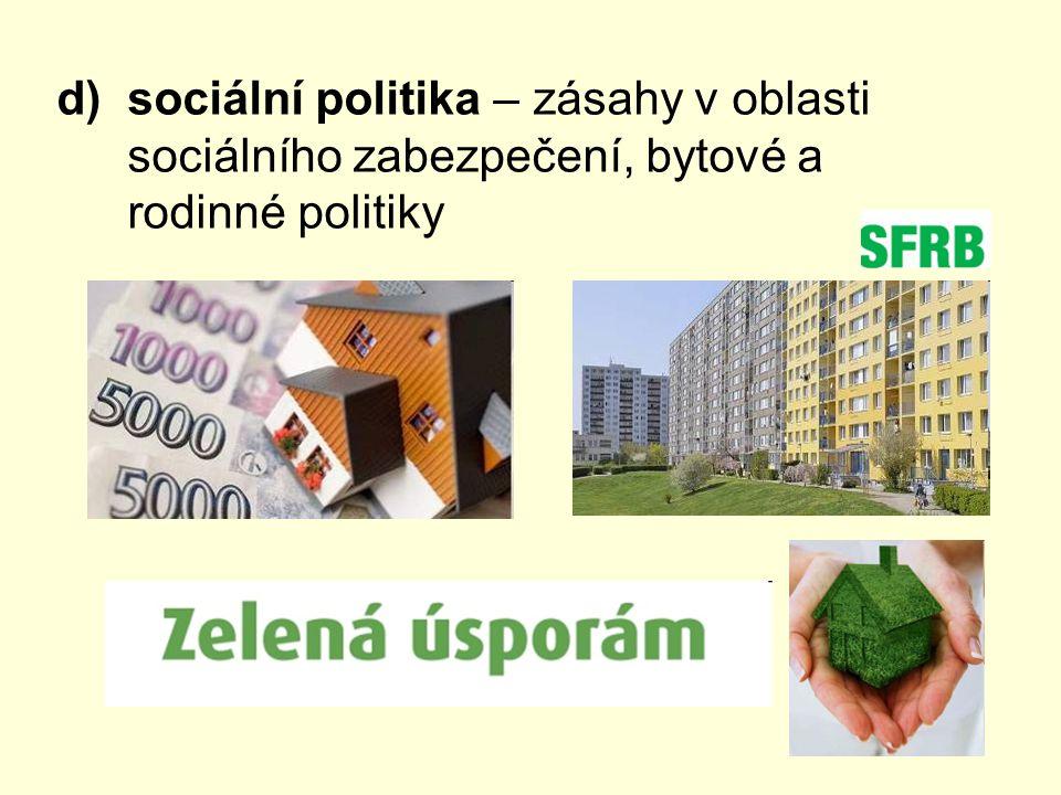 d)sociální politika – zásahy v oblasti sociálního zabezpečení, bytové a rodinné politiky
