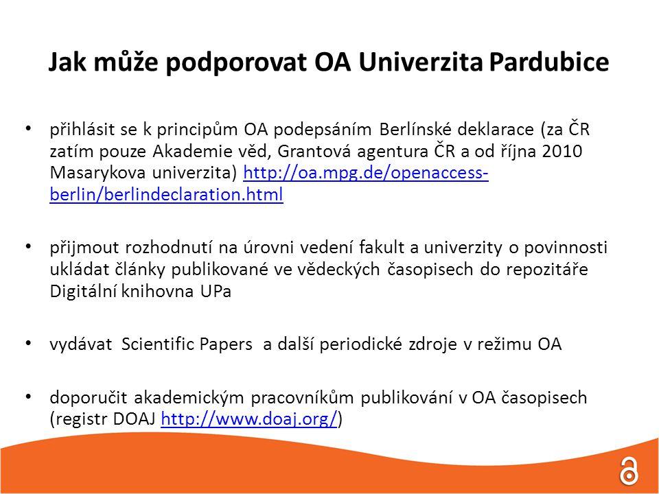 Jak může podporovat OA Univerzita Pardubice přihlásit se k principům OA podepsáním Berlínské deklarace (za ČR zatím pouze Akademie věd, Grantová agentura ČR a od října 2010 Masarykova univerzita) http://oa.mpg.de/openaccess- berlin/berlindeclaration.htmlhttp://oa.mpg.de/openaccess- berlin/berlindeclaration.html přijmout rozhodnutí na úrovni vedení fakult a univerzity o povinnosti ukládat články publikované ve vědeckých časopisech do repozitáře Digitální knihovna UPa vydávat Scientific Papers a další periodické zdroje v režimu OA doporučit akademickým pracovníkům publikování v OA časopisech (registr DOAJ http://www.doaj.org/)http://www.doaj.org/