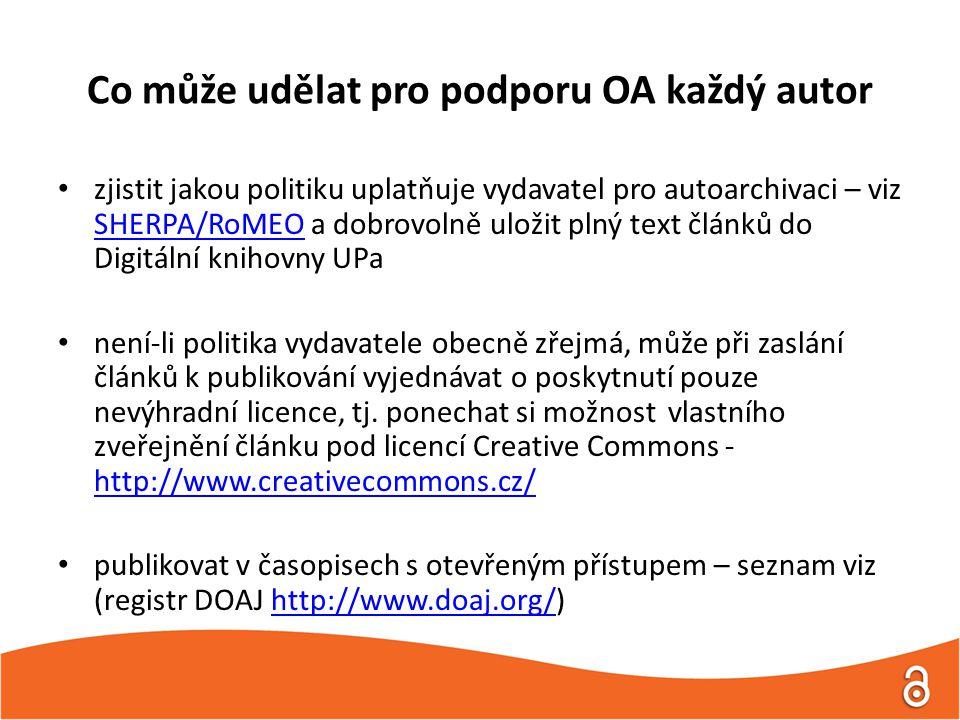 Co může udělat pro podporu OA každý autor zjistit jakou politiku uplatňuje vydavatel pro autoarchivaci – viz SHERPA/RoMEO a dobrovolně uložit plný text článků do Digitální knihovny UPa SHERPA/RoMEO není-li politika vydavatele obecně zřejmá, může při zaslání článků k publikování vyjednávat o poskytnutí pouze nevýhradní licence, tj.