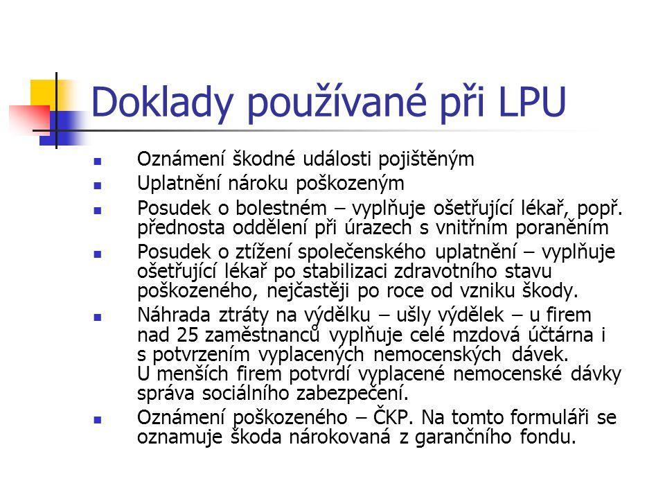 Doklady používané při LPU Oznámení škodné události pojištěným Uplatnění nároku poškozeným Posudek o bolestném – vyplňuje ošetřující lékař, popř. předn