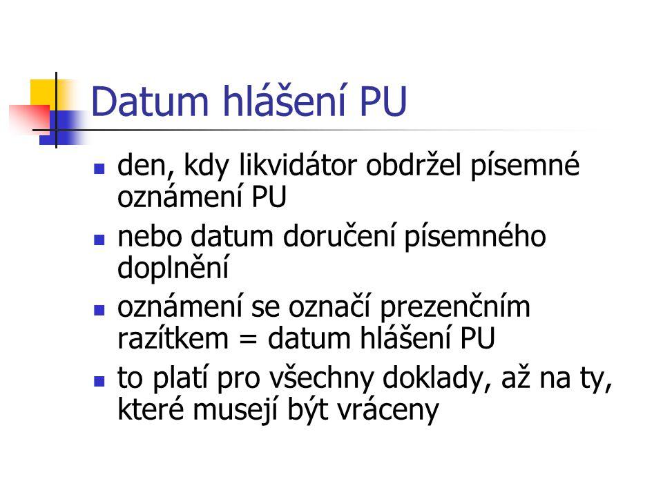 Datum hlášení PU den, kdy likvidátor obdržel písemné oznámení PU nebo datum doručení písemného doplnění oznámení se označí prezenčním razítkem = datum