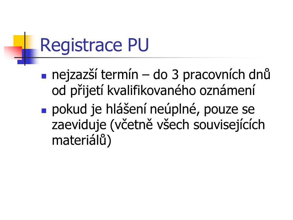 Registrace PU nejzazší termín – do 3 pracovních dnů od přijetí kvalifikovaného oznámení pokud je hlášení neúplné, pouze se zaeviduje (včetně všech sou