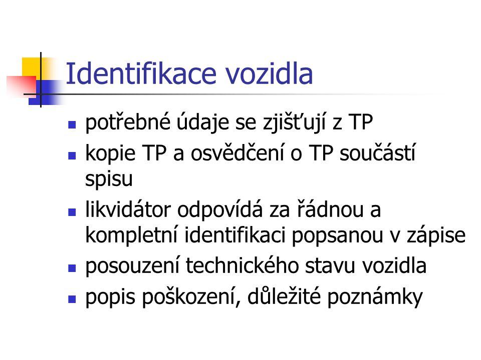 Identifikace vozidla potřebné údaje se zjišťují z TP kopie TP a osvědčení o TP součástí spisu likvidátor odpovídá za řádnou a kompletní identifikaci p