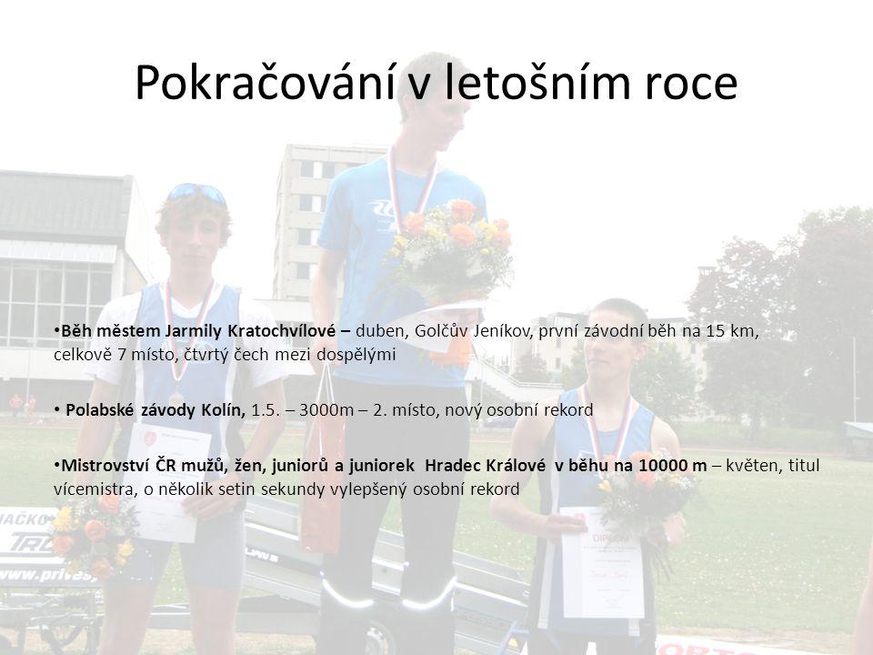 Pokračování v letošním roce Běh městem Jarmily Kratochvílové – duben, Golčův Jeníkov, první závodní běh na 15 km, celkově 7 místo, čtvrtý čech mezi dospělými Polabské závody Kolín, 1.5.