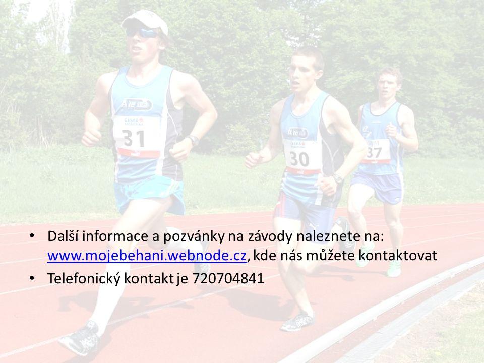 Další informace a pozvánky na závody naleznete na: www.mojebehani.webnode.cz, kde nás můžete kontaktovat www.mojebehani.webnode.cz Telefonický kontakt je 720704841