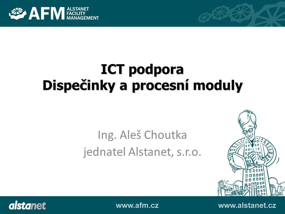 Ing. Aleš Choutka jednatel Alstanet, s.r.o. ICT podpora Dispečinky a procesní moduly