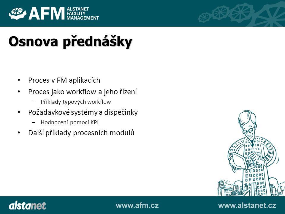 Proces v FM aplikacích Proces jako workflow a jeho řízení – Příklady typových workflow Požadavkové systémy a dispečinky – Hodnocení pomocí KPI Další p