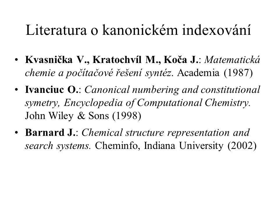 Literatura o kanonickém indexování Kvasnička V., Kratochvíl M., Koča J.: Matematická chemie a počítačové řešení syntéz. Academia (1987) Ivanciuc O.: C