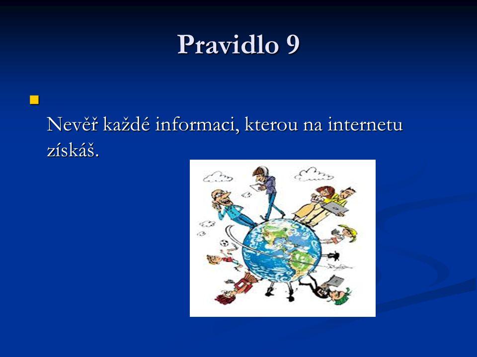 Pravidlo 9 Nevěř každé informaci, kterou na internetu získáš. Nevěř každé informaci, kterou na internetu získáš.