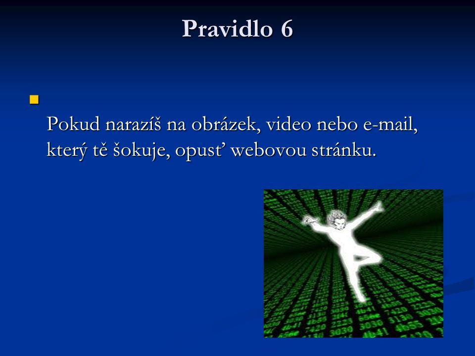 Pravidlo 6 P okud narazíš na obrázek, video nebo e-mail, který tě šokuje, opusť webovou stránku.