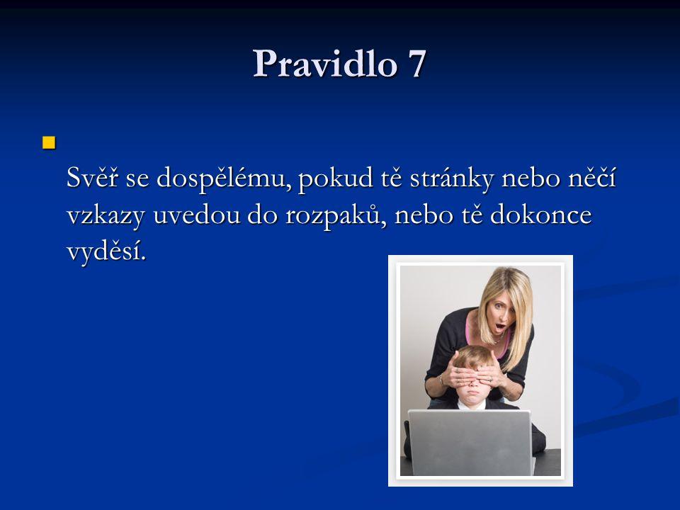 Pravidlo 7 Svěř se dospělému, pokud tě stránky nebo něčí vzkazy uvedou do rozpaků, nebo tě dokonce vyděsí. Svěř se dospělému, pokud tě stránky nebo ně