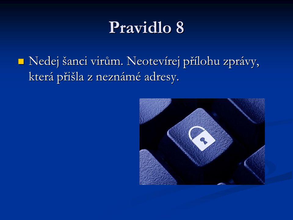 Pravidlo 8 Nedej šanci virům. Neotevírej přílohu zprávy, která přišla z neznámé adresy.