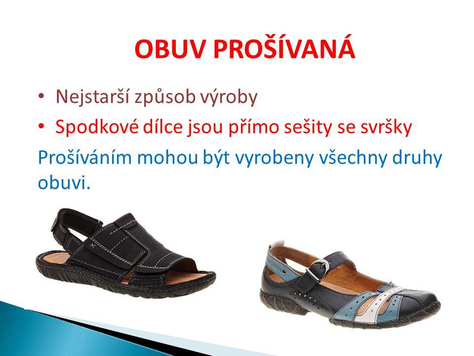 OBUV PROŠÍVANÁ Nejstarší způsob výroby Spodkové dílce jsou přímo sešity se svršky Prošíváním mohou být vyrobeny všechny druhy obuvi.