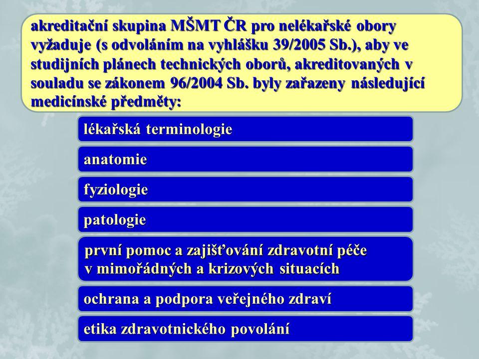 akreditační skupina MŠMT ČR pro nelékařské obory vyžaduje (s odvoláním na vyhlášku 39/2005 Sb.), aby ve studijních plánech technických oborů, akredito
