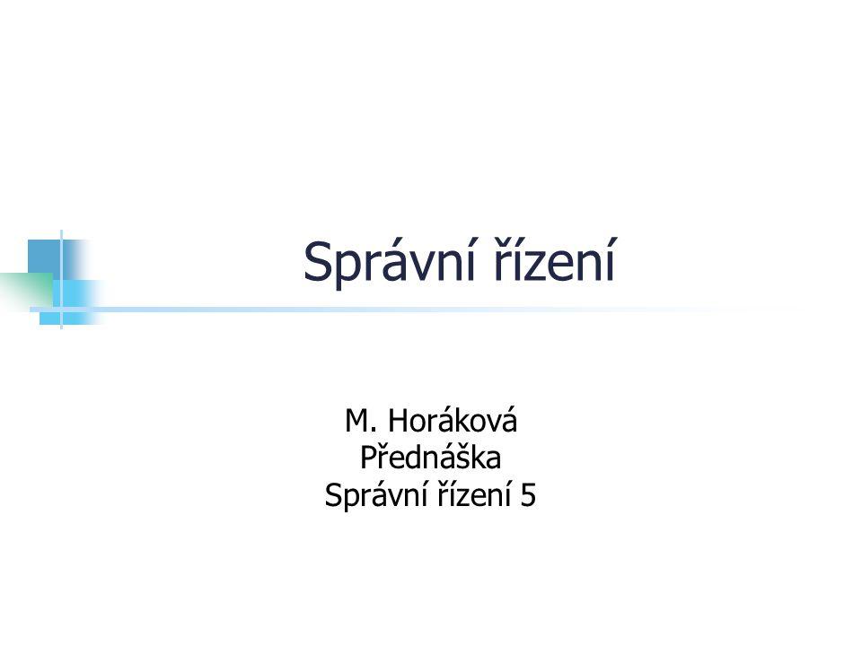 Správní řízení M. Horáková Přednáška Správní řízení 5