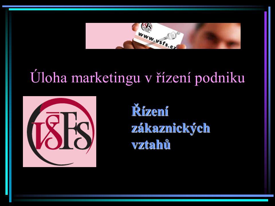 Úloha marketingu v řízení podniku Řízení zákaznických vztahů
