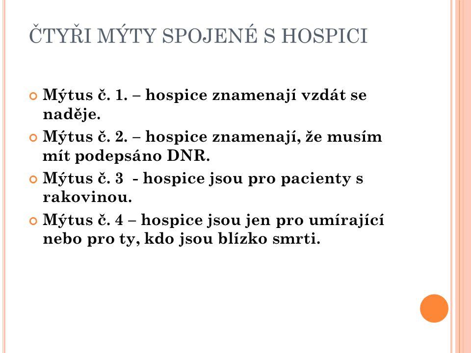 ČTYŘI MÝTY SPOJENÉ S HOSPICI Mýtus č. 1. – hospice znamenají vzdát se naděje. Mýtus č. 2. – hospice znamenají, že musím mít podepsáno DNR. Mýtus č. 3