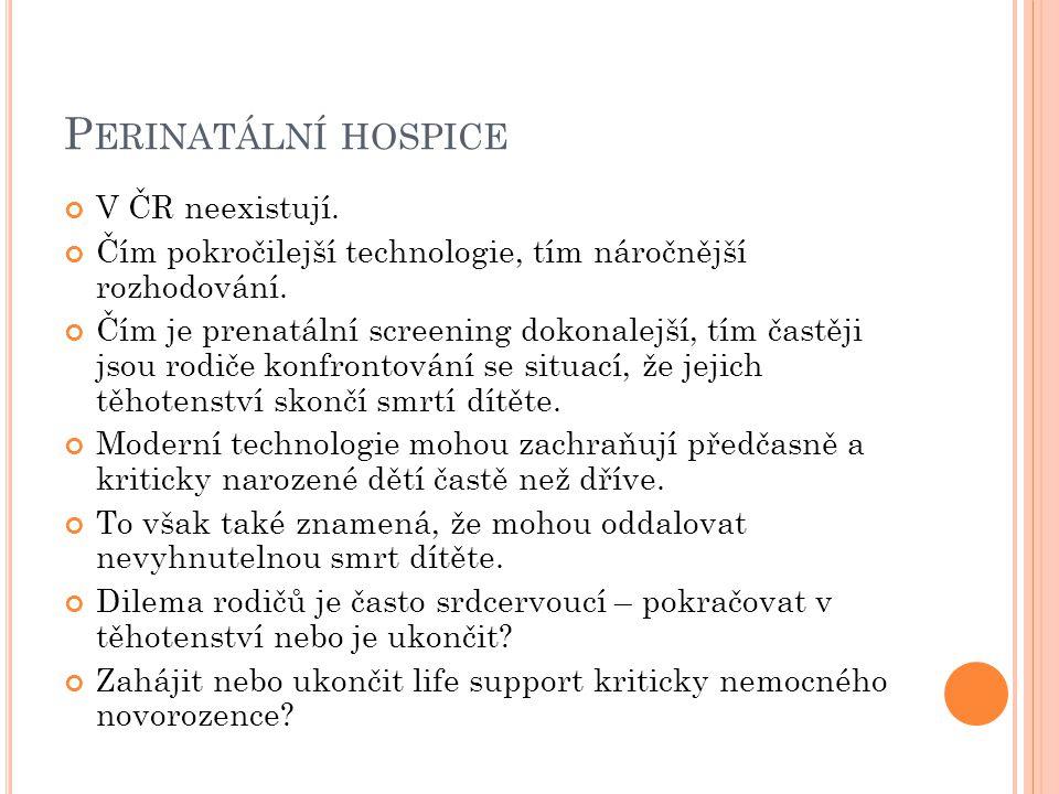 P ERINATÁLNÍ HOSPICE V ČR neexistují. Čím pokročilejší technologie, tím náročnější rozhodování. Čím je prenatální screening dokonalejší, tím častěji j