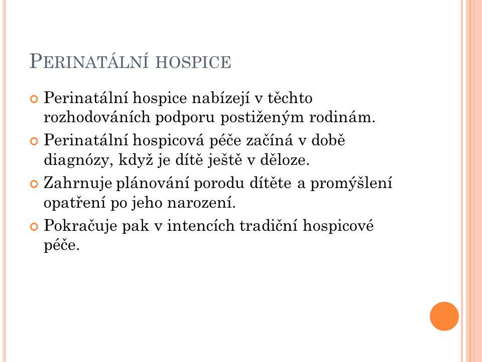 P ERINATÁLNÍ HOSPICE Perinatální hospice nabízejí v těchto rozhodováních podporu postiženým rodinám. Perinatální hospicová péče začíná v době diagnózy