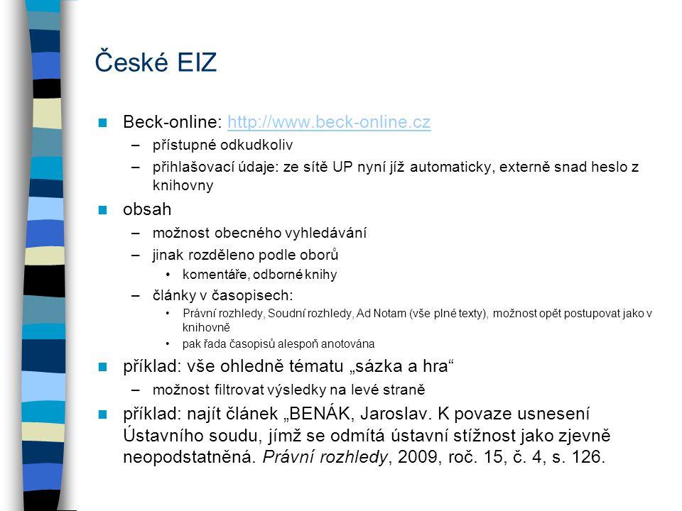 """Beck-online: http://www.beck-online.czhttp://www.beck-online.cz –přístupné odkudkoliv –přihlašovací údaje: ze sítě UP nyní jíž automaticky, externě snad heslo z knihovny obsah –možnost obecného vyhledávání –jinak rozděleno podle oborů komentáře, odborné knihy –články v časopisech: Právní rozhledy, Soudní rozhledy, Ad Notam (vše plné texty), možnost opět postupovat jako v knihovně pak řada časopisů alespoň anotována příklad: vše ohledně tématu """"sázka a hra –možnost filtrovat výsledky na levé straně příklad: najít článek """"BENÁK, Jaroslav."""