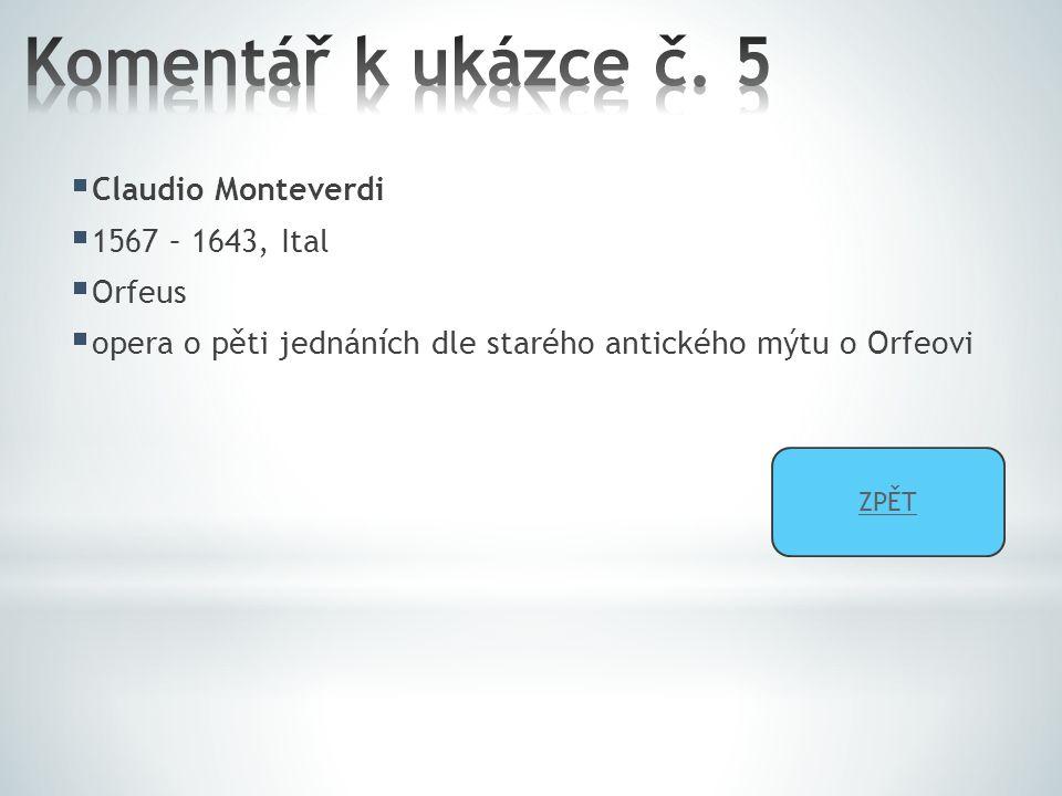  Claudio Monteverdi  1567 – 1643, Ital  Orfeus  opera o pěti jednáních dle starého antického mýtu o Orfeovi ZPĚT