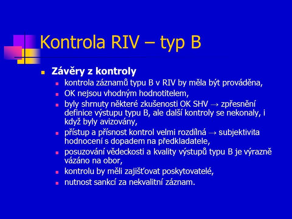 Kontrola RIV – typ B Závěry z kontroly kontrola záznamů typu B v RIV by měla být prováděna, OK nejsou vhodným hodnotitelem, byly shrnuty některé zkuše