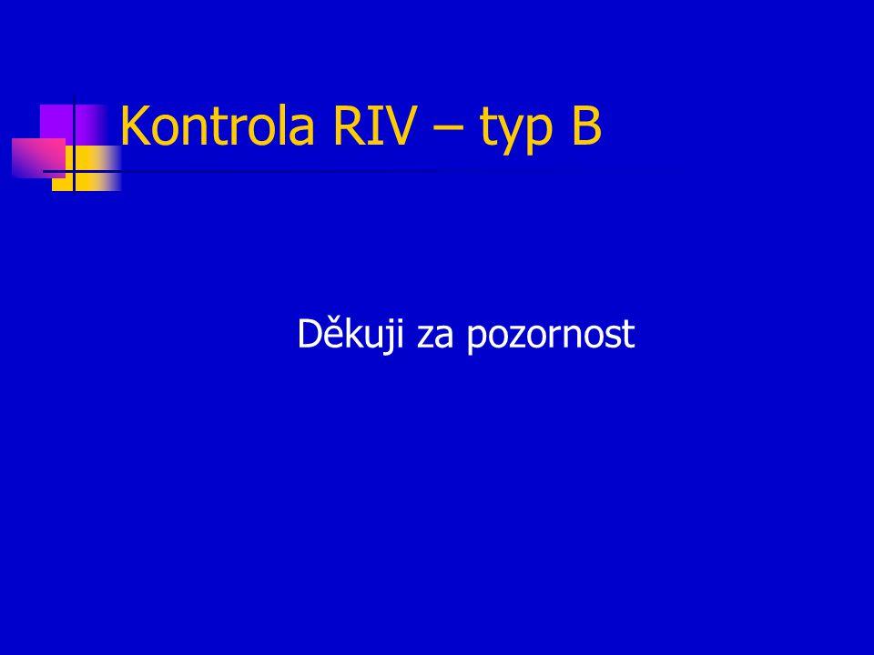 Kontrola RIV – typ B Děkuji za pozornost