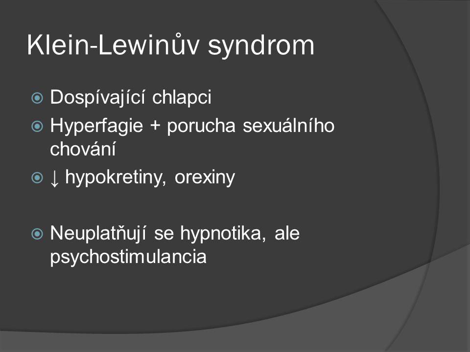 Klein-Lewinův syndrom  Dospívající chlapci  Hyperfagie + porucha sexuálního chování  ↓ hypokretiny, orexiny  Neuplatňují se hypnotika, ale psychostimulancia