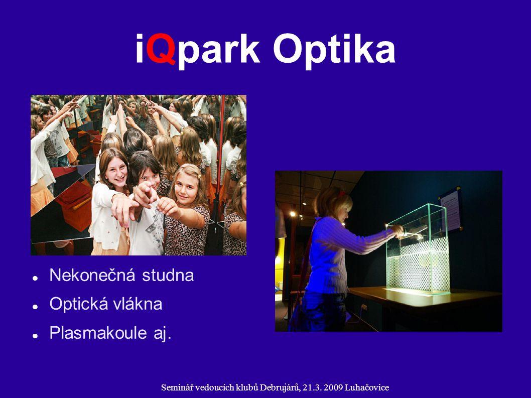 Seminář vedoucích klubů Debrujárů, 21.3. 2009 Luhačovice iQpark Optika Nekonečná studna Optická vlákna Plasmakoule aj.