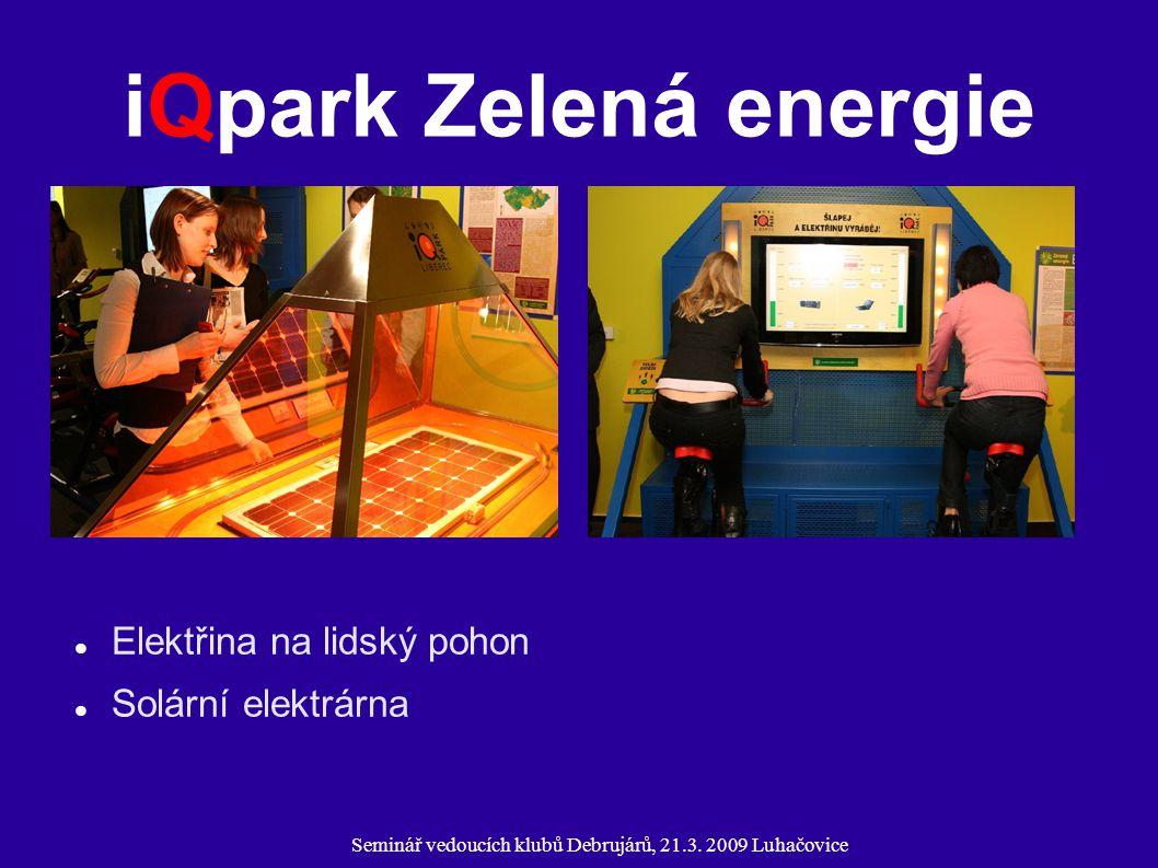 Seminář vedoucích klubů Debrujárů, 21.3. 2009 Luhačovice iQpark Zelená energie Elektřina na lidský pohon Solární elektrárna