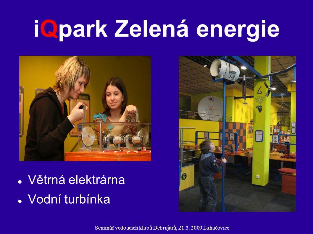 Seminář vedoucích klubů Debrujárů, 21.3. 2009 Luhačovice iQpark Zelená energie Větrná elektrárna Vodní turbínka
