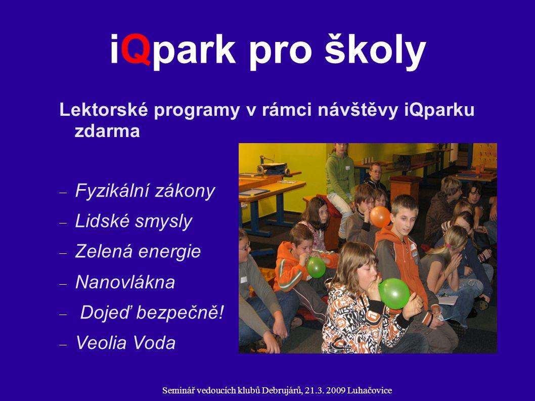 Seminář vedoucích klubů Debrujárů, 21.3. 2009 Luhačovice iQpark pro školy Lektorské programy v rámci návštěvy iQparku zdarma  Fyzikální zákony  Lids