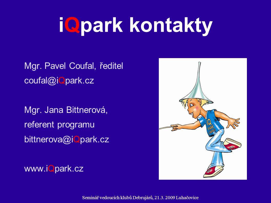 Seminář vedoucích klubů Debrujárů, 21.3. 2009 Luhačovice iQpark kontakty Mgr. Pavel Coufal, ředitel coufal@iQpark.cz Mgr. Jana Bittnerová, referent pr