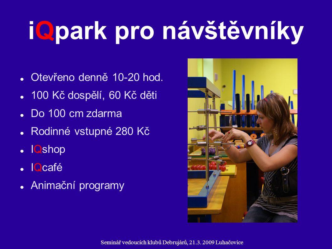 Seminář vedoucích klubů Debrujárů, 21.3. 2009 Luhačovice iQpark pro návštěvníky Otevřeno denně 10-20 hod. 100 Kč dospělí, 60 Kč děti Do 100 cm zdarma
