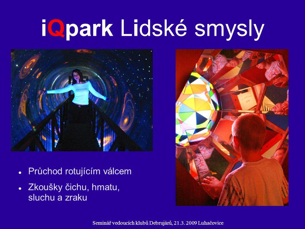 Seminář vedoucích klubů Debrujárů, 21.3. 2009 Luhačovice iQpark Lidské smysly Průchod rotujícím válcem Zkoušky čichu, hmatu, sluchu a zraku