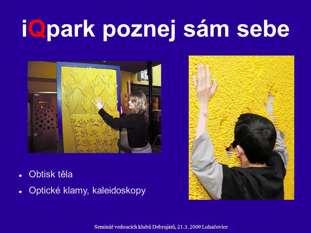 Seminář vedoucích klubů Debrujárů, 21.3. 2009 Luhačovice iQpark poznej sám sebe Obtisk těla Optické klamy, kaleidoskopy