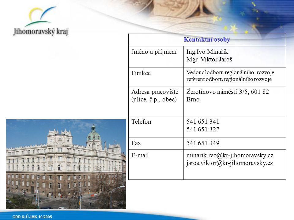 ORR KrÚ JMK 10/2005 Kontaktní osoby Jméno a příjmeníIng.Ivo Minařík Mgr.