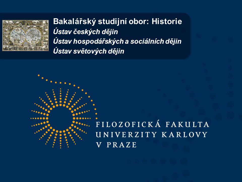 Bakalářský studijní obor: Historie Ústav českých dějin Ústav hospodářských a sociálních dějin Ústav světových dějin