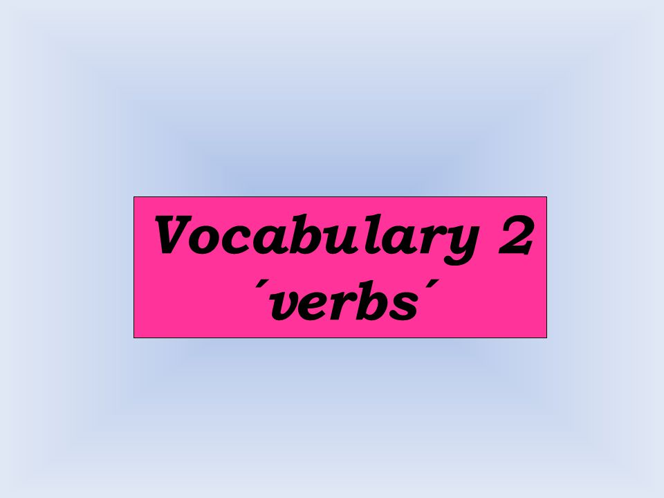 Vocabulary 2 ´verbs´