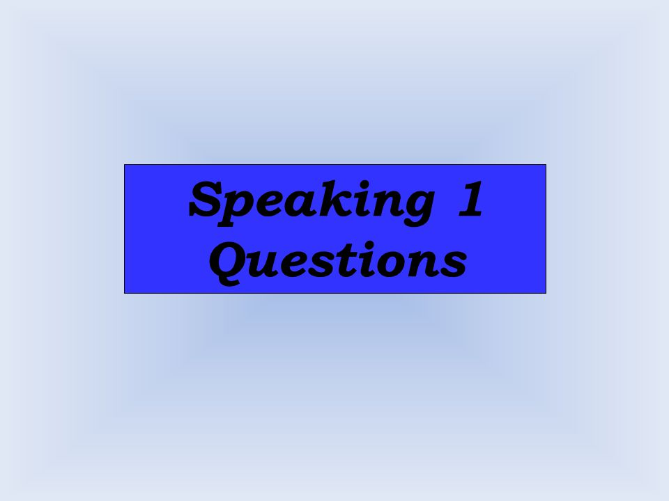 Speaking 1 Questions