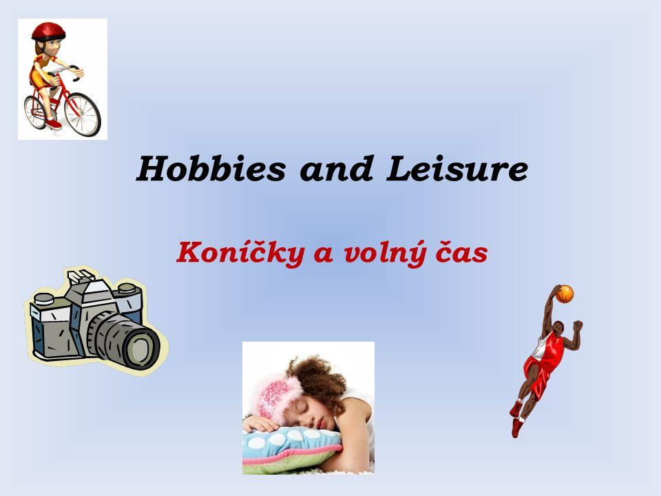 Hobbies and Leisure Koníčky a volný čas