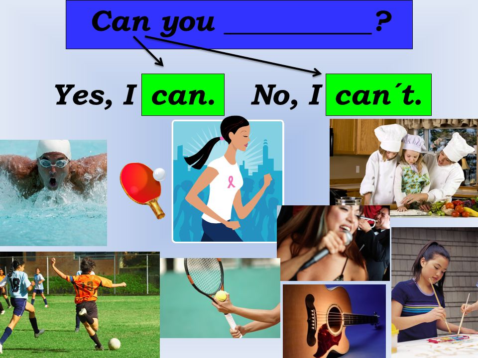 Can you __________ Yes, I can. No, I can´t.