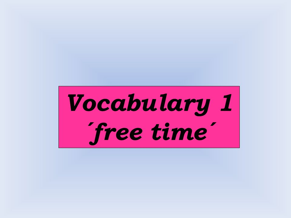 Vocabulary 1 ´free time´