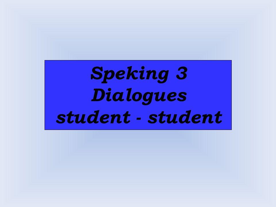 Speking 3 Dialogues student - student